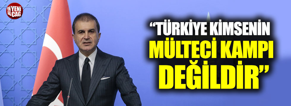 """""""Türkiye kimsenin mülteci kampı değildir"""""""