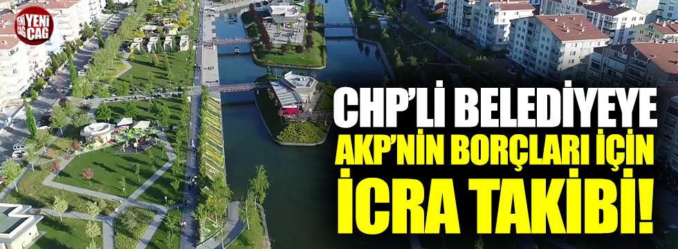 CHP'li belediyeye AKP'nin borçları için icra takibi!