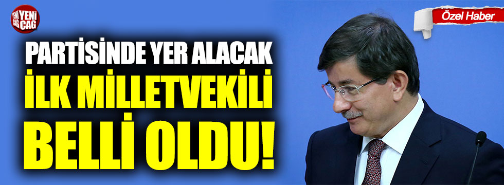 Ahmet Davutoğlu'nun partisinde yer alacak ilk milletvekili belli oldu