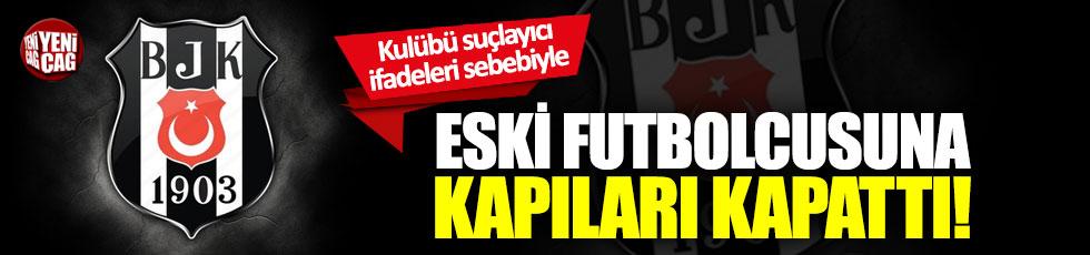 Beşiktaş eski futbolcusuna kapıları kapattı