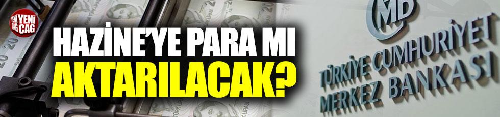 Merkez Bankası'ndan Hazine'ye para mı aktarılacak?