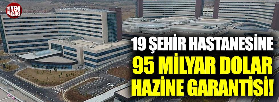 19 şehir hastanesine 95 milyar dolar hazine garantisi