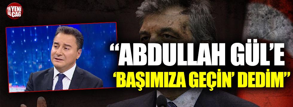"""Ali Babacan: """"Abdullah Gül'e 'başımıza geçin' dedim"""""""