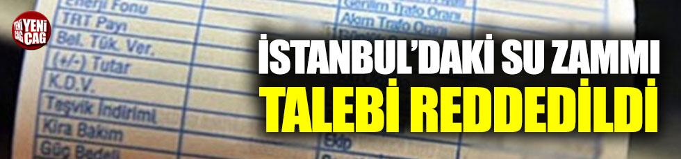 İstanbul'daki su zammı talebi reddedildi