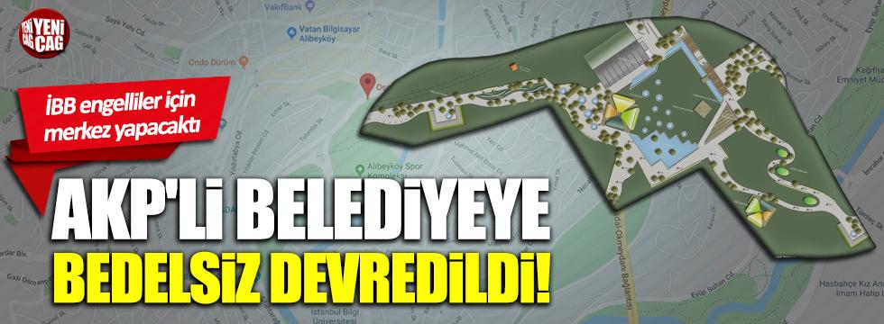 İBB'nin bir taşınmazı daha AKP'li belediyeye devredildi