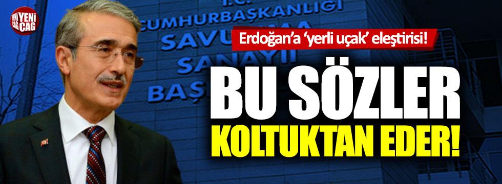 Savunma Sanayi Başkanı İsmail Demir'den, Erdoğan'a 'yerli uçak' eleştirisi