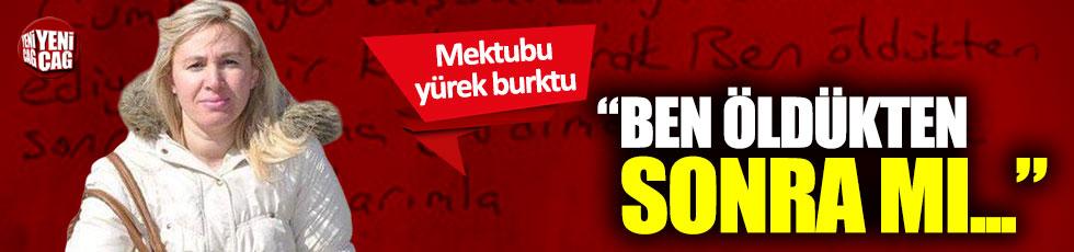 Ayşe Tuba Arslan'ın savcılığa yazdığı mektup yürek burktu