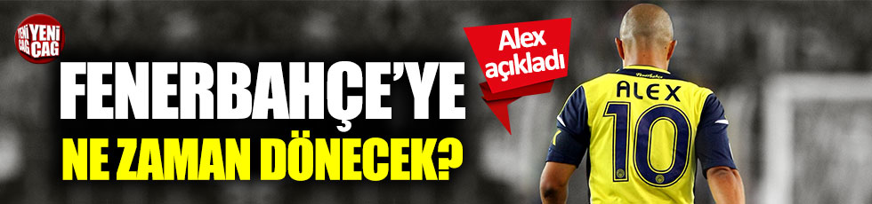 Alex Fenerbahçe'ye ne zaman dönecek? Flaş açıklama
