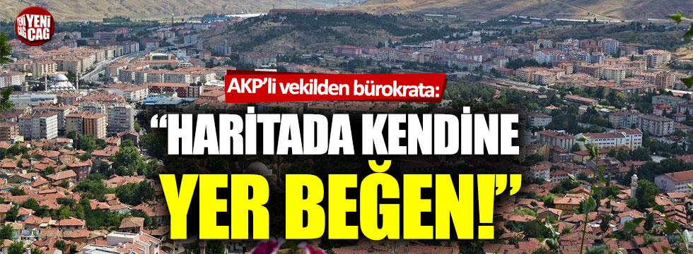AKP'li milletvekilinden bürokrata: Haritadan yer beğen Allah'ın Yozgatlısı!