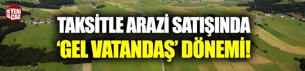 Taksitli arazi satışında 'gel vatandaş' dönemi!