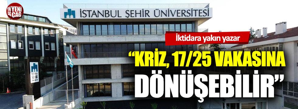 """""""Şehir Üniversitesi krizi yeni bir 17/25 vakasına dönüşebilir"""""""