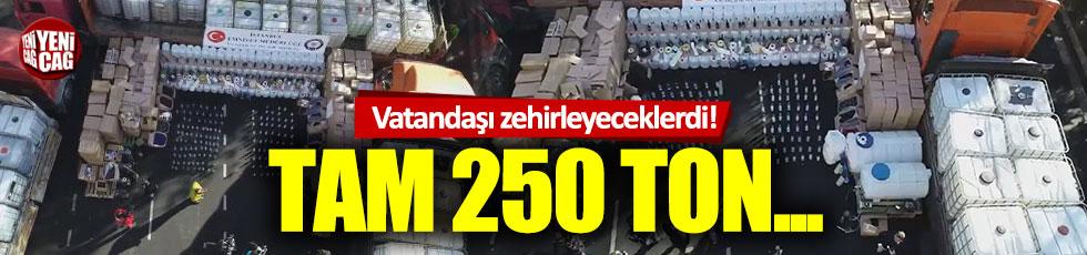 Vatandaşı böyle zehirleyeceklerdi: Tam 250 ton...