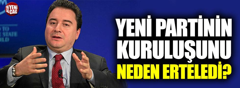 Ali Babacan, yeni partinin kuruluşunu neden erteledi?