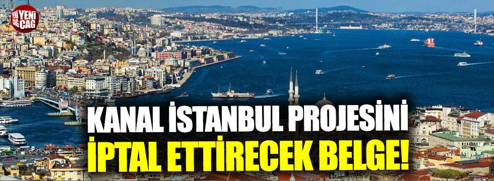 Kanal İstanbul projesini iptal ettirecek belge!