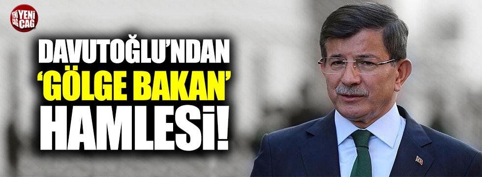 Ahmet Davutoğlu'ndan gölge bakan hamlesi!