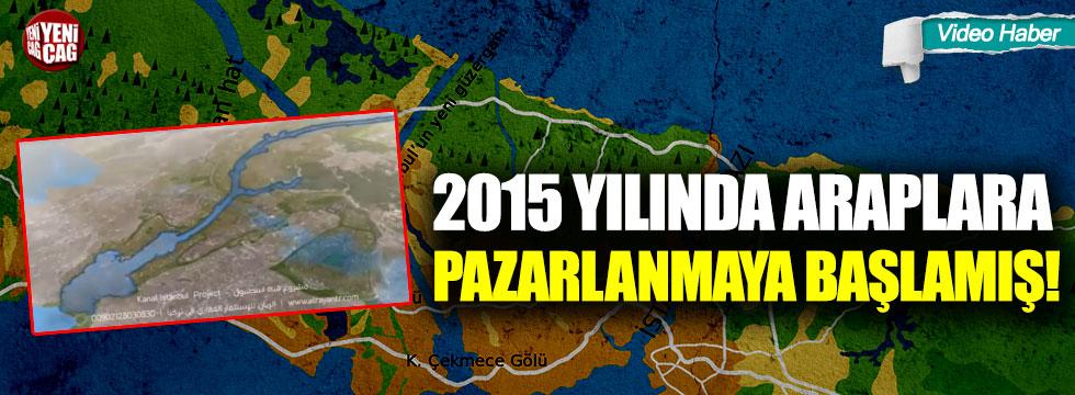 Kanal İstanbul 2015 yılında Araplara pazarlanmaya başlamış!