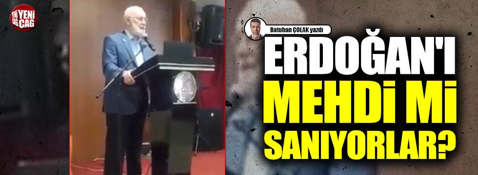 Erdoğan'ı Mehdi mi sanıyorlar?