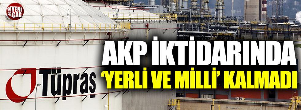 AKP iktidarında 'yerli ve milli' kalmadı