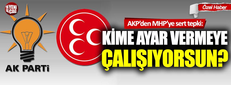 AKP'den MHP'ye sert tepki: Kime ayar vermeye çalışıyorsun?