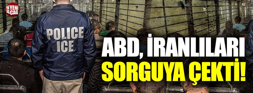 ABD, İranlıları sorguya çekti!