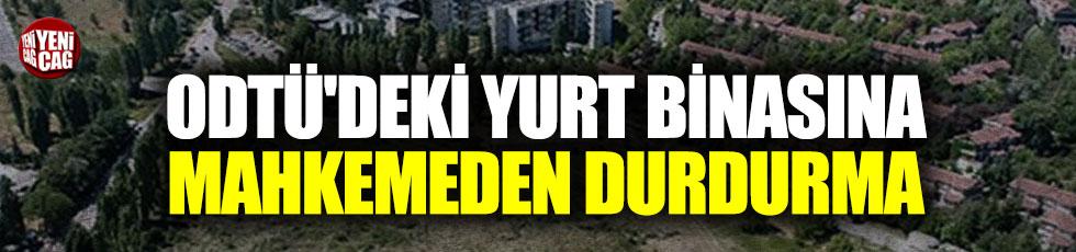 ODTÜ'deki yurt binasına mahkemeden durdurma