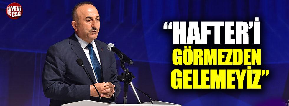 """Mevlüt Çavuşoğlu: """"Hafter'i görmezden gelemeyiz"""""""