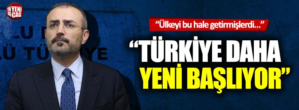 """Mahir Ünal: """"Türkiye daha yeni başlıyor"""""""