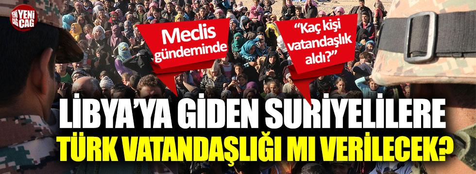 Libya'ya giden Suriyelilere Türk vatandaşlığı mı verilecek?