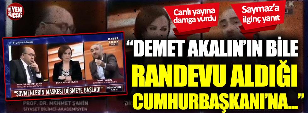 İsmail Saymaz: Demet Akalın'ın bile randevu aldığı Cumhurbaşkanı'na...
