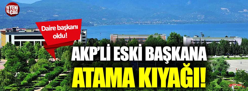 AKP'li eski başkana atama kıyağı