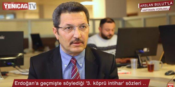 Üçüncü köprüye karşı çıkan Erdoğan idi! ( Arslan Bulut yorumluyor..)