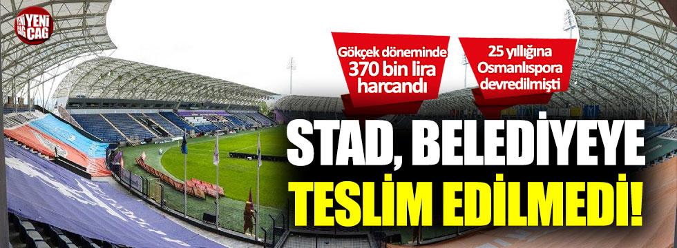 Osmanlı Stadı belediyeye teslim edilmedi