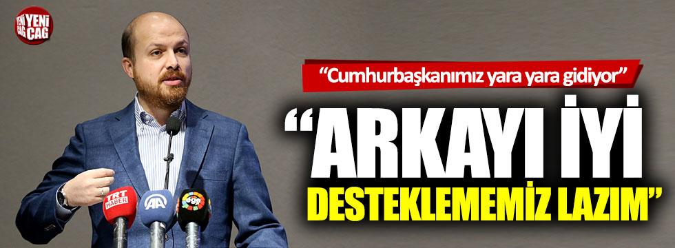 """Bilal Erdoğan: """"Arkayı iyi desteklememiz lazım"""""""