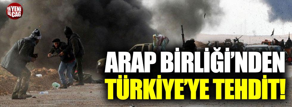 Arap Birliği'nden Türkiye'ye tehdit!