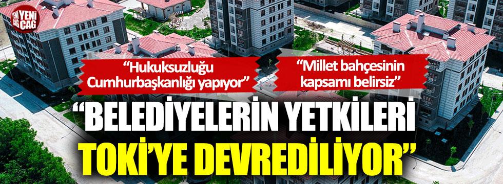 """İYİ Parti: """"Belediyelerin yetkileri TOKİ'ye devrediliyor"""""""