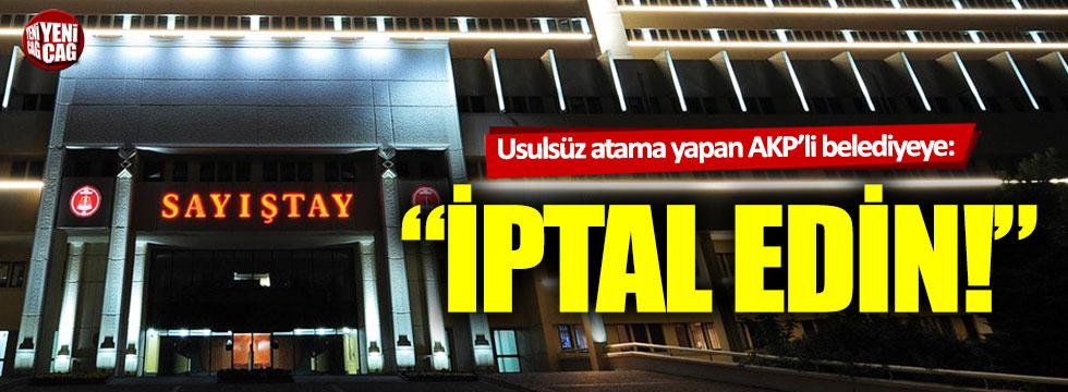 Sayıştay'dan usulsüz atama yapan AKP'li belediyeye: İptal edin!