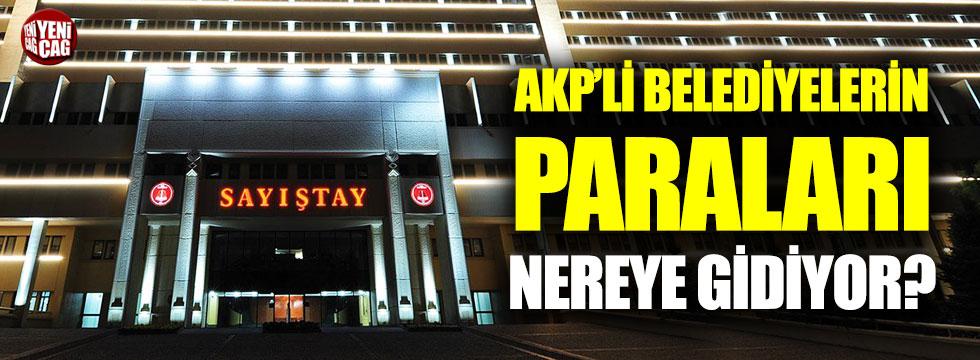 AKP'li belediyelerin paraları nereye gidiyor?