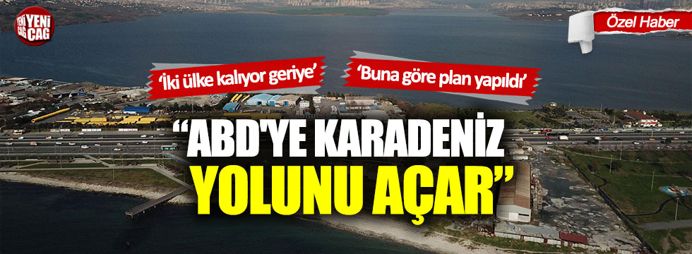 Kanal İstanbul ABD'ye Karadeniz yolunu açar