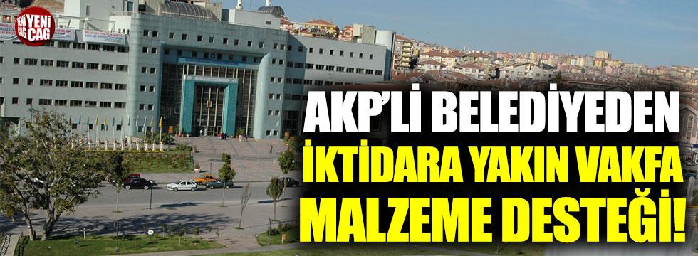 AKP'li Keçiören Belediyesinden iktidara yakın vakfa malzeme desteği