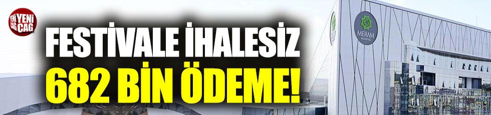 AKP'li belediyeden, festivale ihalesiz 682 bin TL ödeme!