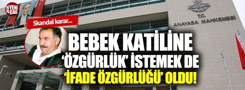 AYM: Bebek katili Abdullah Öcalan'a özgürlük istemek suç değil!
