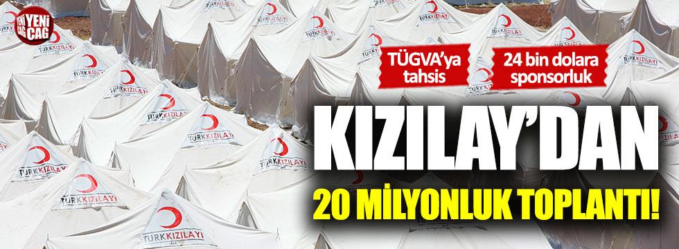 Kızılay'dan 20 milyonluk toplantı!