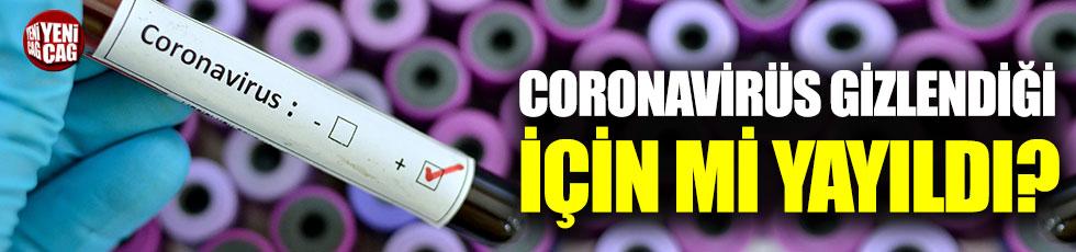 Coronavirüs gizlendiğini için mi yayıldı?