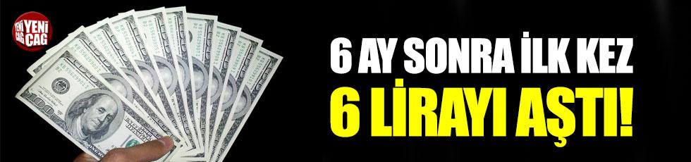 Dolar, Ağustos'tan bu tarafa ilk defa 6 seviyesini aştı