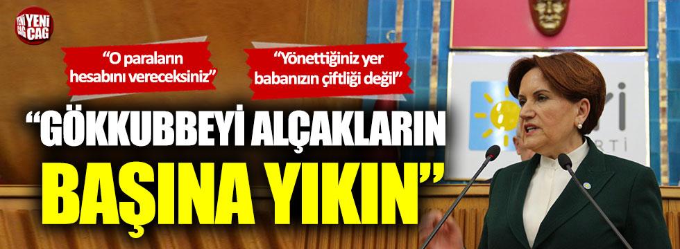 """Meral Akşener: """"Gökkubbeyi alçakların başına yıkın"""""""