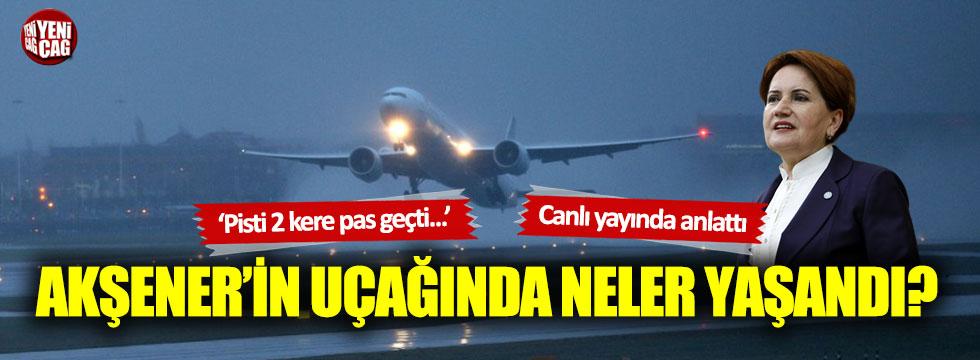 Meral Akşener'in uçağında neler yaşandı: 2 kere pisti pas geçtiler...