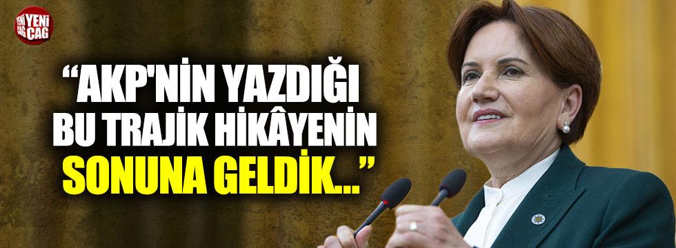 """Meral Akşener: """"AKP'nin yazdığı hikayenin sonuna geldik"""""""