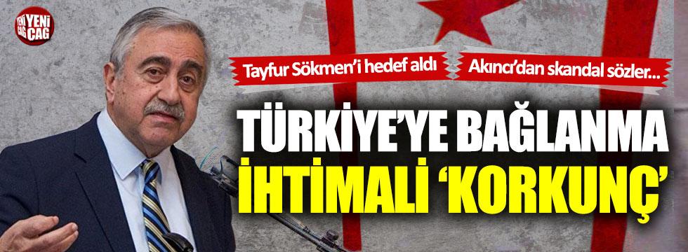 """Mustafa Akıncı: """"Türkiye'ye bağlanma ihtimali korkunç"""""""