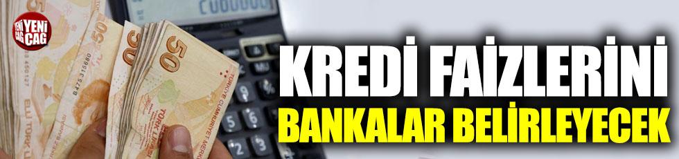 Bankalar, kredi faizlerini kendi belirleyecek