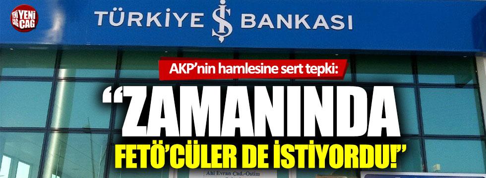 """CHP'den AKP'nin İş Bankası hamlesine tepki: """"Zamanında FETÖ'cüler de istiyordu"""""""